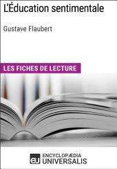 L'Éducation sentimentale de Gustave Flaubert: Les Fiches de lecture d'Universalis