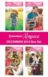 Harlequin Romance December 2015 Box Set: The Best Man & The Wedding Planner\Proposal at the Winter Ball\Bodyguard...to Bridegroom?\Christmas Kisses with Her Boss