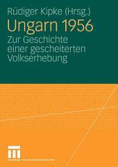 Ungarn 1956: Zur Geschichte einer gescheiterten Volkserhebung