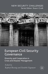 European Civil Security Governance: Diversity and Cooperation in Crisis and Disaster Management