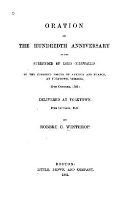 Oration on the Hundredth Anniversary of the Surrender of Lord Cornwallis to the Combined Forces of America and France PDF