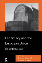Legitimacy and the European Union: The Contested Polity