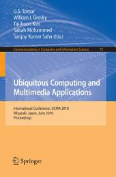 Ubiquitous Computing and Multimedia Applications: International Conference, UCMA 2010, Miyazaki, Japan, June 23-25, 2010. Proceedings