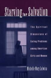 Starving For Salvation: The Spiritual Dimensions of Eating Problems among American Girls and Women