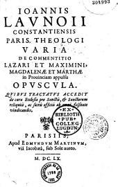 Joannis Launoii,... Varia de commentitio Lazari et Maximini, Magdalenae et Marthae in Provinciam appulsu opuscula...