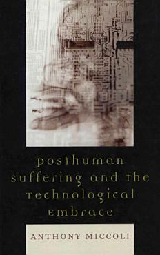 Posthuman Suffering and the Technological Embrace PDF