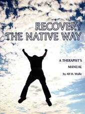 Recovery the Native Way: A Therapist's Manual