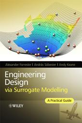 Engineering Design via Surrogate Modelling: A Practical Guide