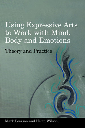Using Expressive Arts to Work with the Mind  Body and Emotions PDF
