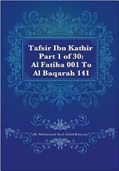 Tafsir Ibn Kathir Juz' 1 (Part 1): Al-Fatihah 1 to Al-Baqarah 141