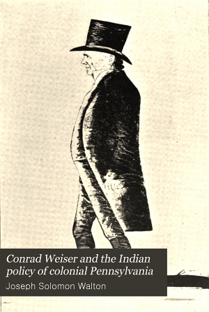 Conrad Weiser and the Indian Policy of Colonial Pennsylvania