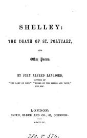 Shelley: The death of st. Polycarp, and other poems