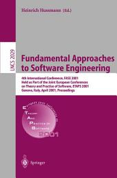 Fundamental Approaches to Software Engineering: 4th International Conference, FASE 2001 Held as Part of the Joint European Conferences on Theory and Practice of Software, ETAPS 2001 Genova, Italy, April 2-6. 2001 Proceedings