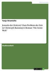 """Jenseits der Zeit(en)? Zum Problem der Zeit in Christoph Ransmayrs Roman """"Die letzte Welt"""""""