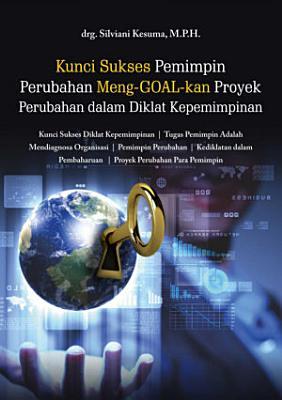 Kunci Sukses Pemimpin Perubahan Meng  GOAL kan Proyek Perubahan dalam Diklat Kepemimpinan PDF