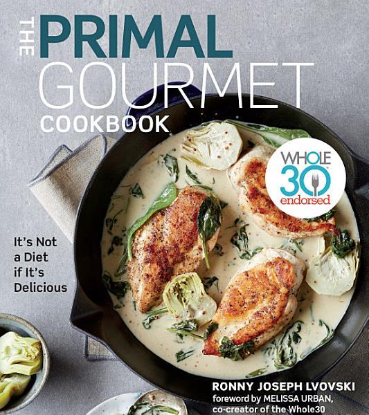 Download The Primal Gourmet Cookbook Book