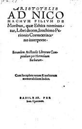 Ad Nicomachum filium de moribus, quae Ethica nominatur, libri decem, Joachimo Perionio interprete. Corundem Aristotelis librorum compendium per Hermolaum Barbarum