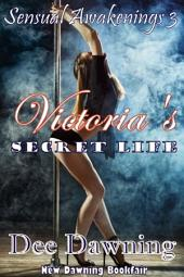Victoria's Secret Life: [Book 3 of Sensual Awakenings]