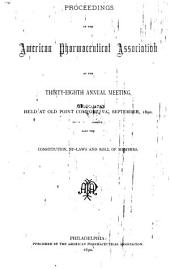 Proceedings of the American Pharmaceutical Association at the Annual Meeting: Volume 38
