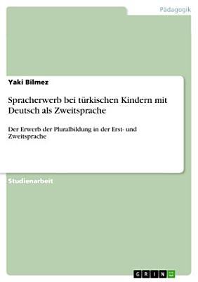Spracherwerb bei t  rkischen Kindern mit Deutsch als Zweitsprache PDF