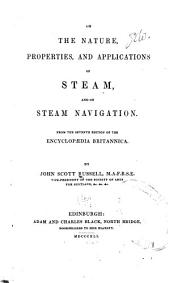 On the Nature, Properties, and Applications of Steam, and on Steam Navigation: From the 7th Ed. of the Encyclopædia Britannica