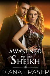 Awakened by the Sheikh: Desert Kings, Book 4