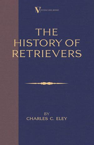 The History Of Retrievers  A Vintage Dog Books Breed Classic   Labrador   Flat Coated Retriever   Golden Retriever