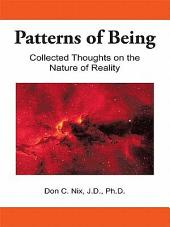 Patterns of Being: Collected Thoughts on the Nature of Reality