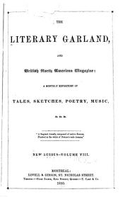 The Literary Garland, and British North American Magazine: A Monthly Repository of Tales, Sketches, Poetry, Music, &c. &c. &c