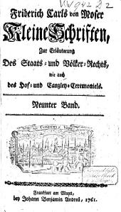 Friderich Carl Mosers Kleine schriften: zur erläuterung des staats- und völcker-rechts, wie auch des hof- und canzley-ceremoniels, Volume7