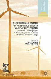 The Political Economy of Renewable Energy and Energy Security: Common Challenges and National Responses in Japan, China and Northern Europe