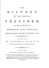 The history of the town of Thetford, in the counties of Norfolk and Suffolk, from the earliest accounts to the present time