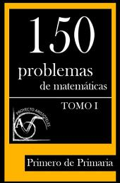 150 Problemas de Matemáticas para Primero de Primaria (Tomo 1)
