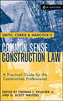 Smith  Currie and Hancock s Common Sense Construction Law PDF