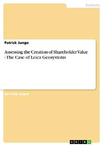 Assessing the Creation of Shareholder Value   The Case of Leica Geosystems PDF