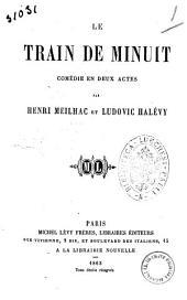 Le train de minuit comedie en deux actes par Henri Meilhac et Ludovic Halevy
