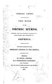 The book of the Orphic hymns: together with the principal fragments of other hymns also attributed to Orpheus. The whole extracted from Hermann's edition of the Orphica