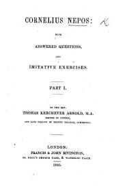Cornelius Nepos. With answered questions and imitative exercises. By T. K. Arnold: Part 1