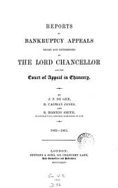 Reports of Bankruptcy Appeals Heard and Determined by the Lord Chancellor and the Court of Appeals in Chancery, 1862-1865: Volume 1