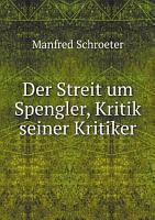 Der Streit um Spengler  Kritik seiner Kritiker PDF