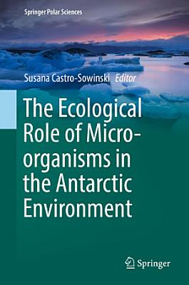 The Ecological Role of Micro organisms in the Antarctic Environment