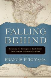 Falling Behind : Explaining the Development Gap Between Latin America and the United States: Explaining the Development Gap Between Latin America and the United States