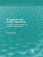 Prosperity and Public Spending (Routledge Revivals): Transformational growth and the role of government