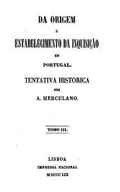 Da origem e estabelecimento da inquisição em Portugal: Tentativa historica, Volume 3
