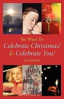 Six Ways to Celebrate Christmas! & Celebrate You!