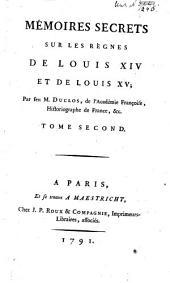 MÉMOIRES SECRETS SUR LES RÈGNES DE LOUIS XIV ET DE LOUIS XV.: TOME SECOND, Volume2