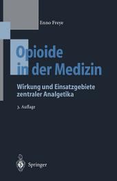 Opioide in der Medizin: Wirkung und Einsatzgebiete zentraler Analgetika, Ausgabe 3