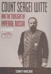 Count Sergei Witte And The Twilight Of Imperial Russia Book PDF