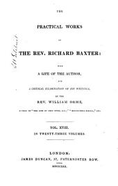 The Practical Works of the Rev. Richard Baxter: With a Life of the Author, and a Critical Examination of His Writings, Volume 18