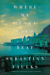 Where My Heart Used to Beat: A Novel